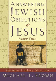 Answering Jewish Objections to Jesus (Messianic Prophecy Objections) by Michael L. Brown, 9780801064234
