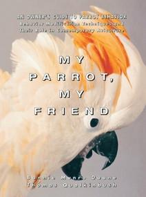 My Parrot, My Friend (An Owner's Guide to Parrot Behavior) by Bonnie Munro Doane, Thomas Qualkinbush, 9781684421848