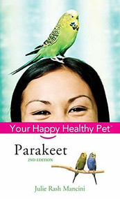 Parakeet (Your Happy Healthy Pet) by Julie Rach Mancini, 9780764599194