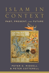 Islam in Context (Past, Present, and Future) by Peter G. Riddell, Peter Cotterell, 9780801026270