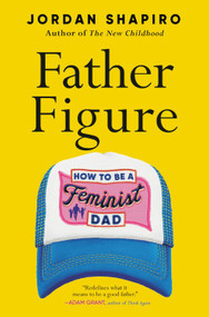 Father Figure (How to Be a Feminist Dad) by Jordan Shapiro, 9780316459969