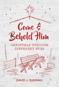 Come and Behold Him (Christmas Through Different Eyes) by David J. Randall, 9781527103368