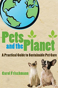 Pets and the Planet (A Practical Guide to Sustainable Pet Care) by Carol Frischmann, 9780470275733
