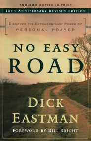 No Easy Road (Discover the Extraordinary Power of Personal Prayer) by Dick Eastman, Bill Bright, 9780800793364
