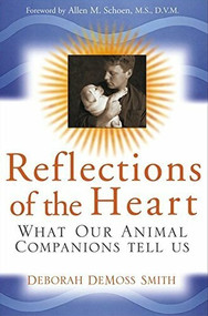 Reflections of the Heart (What Our Animal Companions Tell Us) by Deborah DeMoss Smith, Allen M. Schoen, 9780764559495