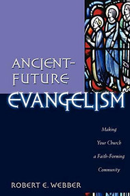 Ancient-Future Evangelism (Making Your Church a Faith-Forming Community) by Robert E. Webber, 9780801091605