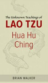 Hua Hu Ching (The Unknown Teachings of Lao Tzu) by Brian Walker, 9780060692452