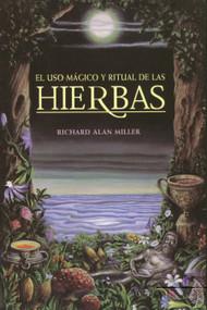 El uso mágico y ritual de las hierbas by Richard Alan Miller, 9780892814671