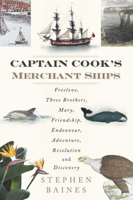 Captain Cook's Merchant Ships (Free Love, Three Brothers, Mary, Friendship, Endeavour, Adventure, Resolution and Discovery) by Stephen Baines, 9780750962148