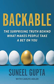 Backable (The Surprising Truth Behind What Makes People Take a Chance on You) by Suneel Gupta, Carlye Adler, 9780316494519