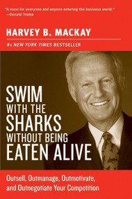 Swim with the Sharks Without Being Eaten Alive (Outsell, Outmanage, Outmotivate, and Outnegotiate Your Competition) by Harvey B. Mackay, 9780060742812