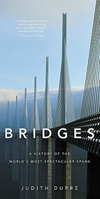Bridges (A History of the World's Most Spectacular Spans) by Judith Dupré, 9780316507943
