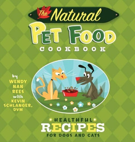 The Natural Pet Food Cookbook (Healthful Recipes for Dogs and Cats) by Wendy Nan Rees, Kevin Schlanger, Troy Cummings, 9781620458419