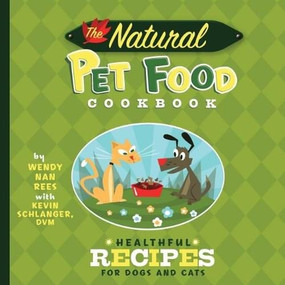 The Natural Pet Food Cookbook (Healthful Recipes for Dogs and Cats) - 9781630260620 by Wendy Nan Rees, Kevin Schlanger, Troy Cummings, 9781630260620
