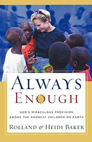 Always Enough (God's Miraculous Provision among the Poorest Children on Earth) by Rolland Baker, Heidi Baker, 9780800793616