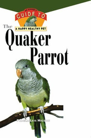 The Quaker Parrot (An Owner's Guide to a Happy Healthy Pet) by Pamela Leis Higdon, 9780876054482