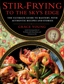 Stir-Frying to the Sky's Edge (The Ultimate Guide to Mastery, with Authentic Recipes and Stories) by Grace Young, 9781416580577