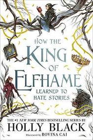How the King of Elfhame Learned to Hate Stories by Holly Black, Rovina Cai, 9780316540889