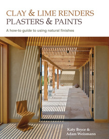 Clay and Lime Renders, Plasters and Paints (A How-To Guide to Using Natural Finishes) by Adam Weismann, Katy Bryce, 9780857842695
