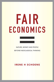Fair Economics (Nature, money and people beyond neoclassical thinking) by Irene Schoene, 9780857843098