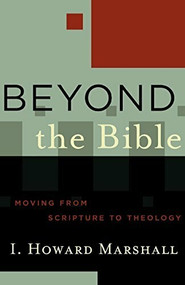Beyond the Bible (Moving from Scripture to Theology) by I. Howard Marshall, 9780801027758