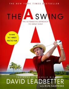 The A Swing (The Alternative Approach to Great Golf) by David Leadbetter, Ron Kaspriske, 9781250805065