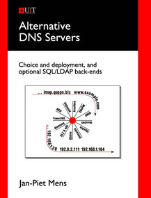 Alternative DNS Servers (Choice and Deployment, and Optional SQL/LDAP Back-Ends) by Jan Piet Mens, 9780954452995