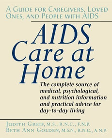 AIDS Care at Home (A Guide for Caregivers, Loved Ones, and People with AIDS) by Judith Greif, 9780471584681