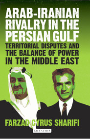 Arab-Iranian Rivalry in the Persian Gulf (Territorial Disputes and the Balance of Power in the Middle East) by Farzad Sharifi-Yazdi, 9780755643776