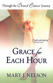 Grace for Each Hour (Through the Breast Cancer Journey) by Mary J. Nelson, 9780764200243