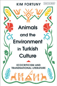 Animals and the Environment in Turkish Culture (Ecocriticism and Transnational Literature) by Kim Fortuny, 9780755643660