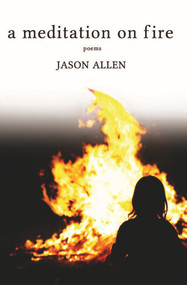 A Meditation on Fire by Jason Allen, 9780996259651