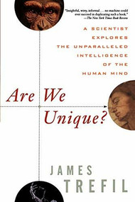 Are We Unique (A Scientist Explores the Unparalleled Intelligence of the Human Mind) by James Trefil, 9780471249467