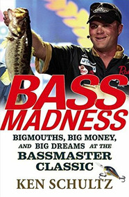 Bass Madness (Bigmouths, Big Money, and Big Dreams at the Bassmaster Classic) by Ken Schultz, 9780471746270