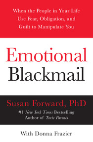 Emotional Blackmail (When the People in Your Life Use Fear, Obligation, and Guilt to Manipulate You) by Susan Forward, Donna Frazier, 9780060928971