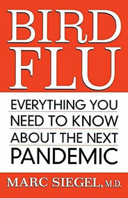 Bird Flu (Everything You Need to Know About the Next Pandemic) - 9781620455661 by Marc Siegel, 9781620455661
