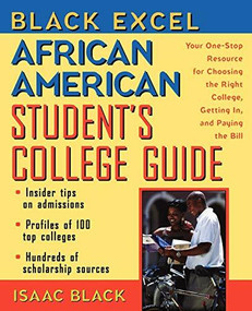 Black Excel African American Student's College Guide (Your One-Stop Resource for Choosing the Right College, Getting In, and Paying the Bill) by Isaac Black, 9780471295525