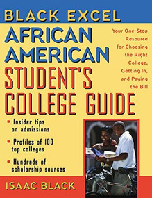 Black Excel African American Student's College Guide (Your One-Stop Resource for Choosing the Right College, Getting In, and Paying the Bill) - 9781620455685 by Isaac Black, 9781620455685