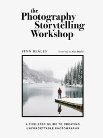 The Photography Storytelling Workshop (A five-step guide to creating unforgettable photographs) by Finn Beales, Alex Strohl, 9780711254701