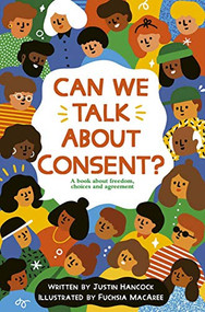 Can We Talk About Consent? (A book about freedom, choices, and agreement) by Justin Hancock, Fuchsia MacAree, 9780711256569