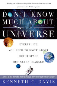 Don't Know Much About® the Universe (Everything You Need to Know About Outer Space but Never Learned) by Kenneth C. Davis, 9780060932565
