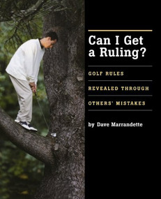 Can I Get A Ruling (Golf Rules Revealed Through Others' Mistakes) by Dave Marrandette, 9781932202212