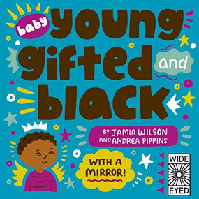 Baby Young, Gifted, and Black (With a Mirror!) by Jamia Wilson, Andrea Pippins, 9780711261419