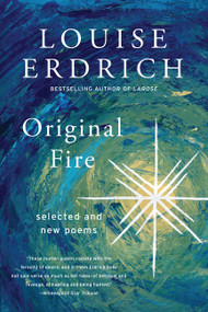 Original Fire (Selected and New Poems) by Louise Erdrich, 9780060935344