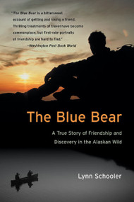 The Blue Bear (A True Story of Friendship and Discovery in the Alaskan Wild) by Lynn Schooler, 9780060935733