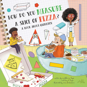 How Do You Measure a Slice of Pizza? (A Book About Geometry) by Madeline J. Hayes, Lucy D. Hayes, Srimalie Bassani, 9781486718504