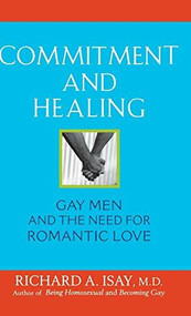 Commitment and Healing (Gay Men and the Need for Romantic Love) by Richard A. Isay, 9780471740490
