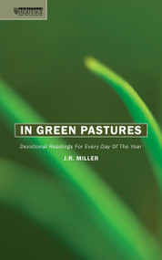 In Green Pastures (Devotional readings for every day of the year) by J. R. Miller, 9781845500320