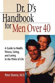 Dr. D's Handbook for Men Over 40 (A Guide to Health, Fitness, Living, and Loving in the Prime of Life) by Peter Dorsen, 9780471347873