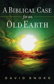 A Biblical Case for an Old Earth by David Snoke, 9780801066191